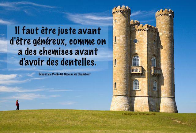 Être juste et généreux selon Chamfort  Trouvez encore plus de citations et de dictons sur: http://www.atmosphere-citation.com/inspiration-du-matin/etre-juste-et-genereux-selon-chamfort.html?