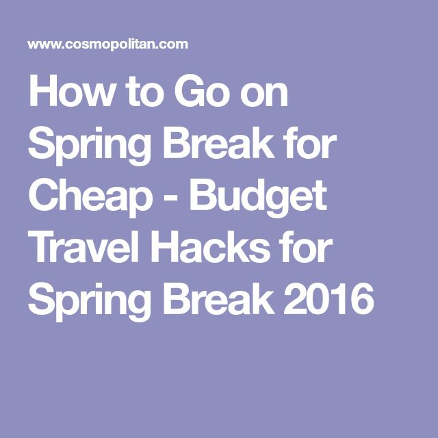 How to Go on Spring Break for Cheap - Budget Travel Hacks for Spring Break 2016