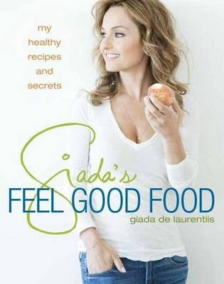 Giada's Feel Good Food: My Healthy Recipes and Secrets (searchable index of recipes)