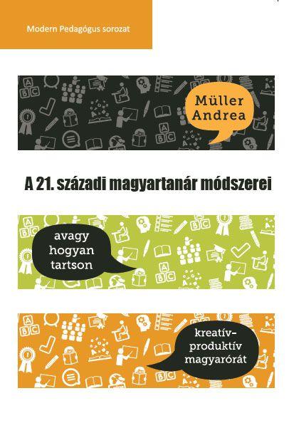 A 21. századi magyartanár módszerei- avagy, hogyan tartson kreatív-produktív magyarórát!