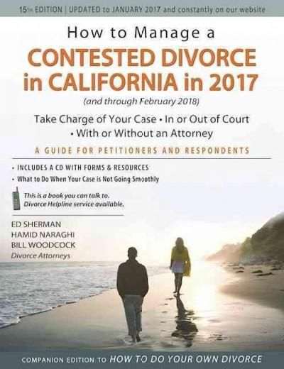 How to Manage a Contested Divorce in California in 2017: Take Charge of Your Case--In or Out of Court--With or Wi...