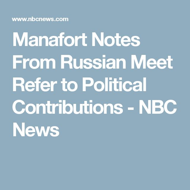 Manafort Notes From Russian Meet Refer to Political Contributions - NBC News