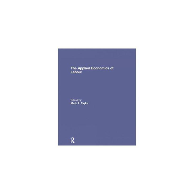 The Applied Economics of Labour (Reprint) (Paperback)