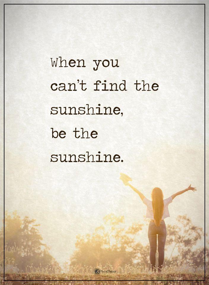 When you can't find the sunshine, be the sunshine.  #powerofpositivity #positivewords  #positivethinking #inspirationalquote #motivationalquotes #quotes #life #love #hope #faith #respect #sunshine