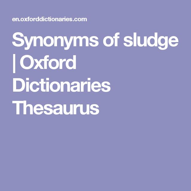 Synonyms of sludge | Oxford Dictionaries Thesaurus