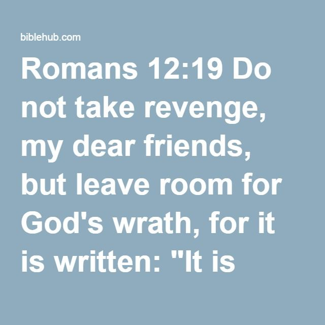 vengeance is not ours it s god s Read vengeance is not ours, it's god's from the story one rainy day by tea_leaves with 315 reads short, poems, foetus alms, alms, alms spare me a piece.