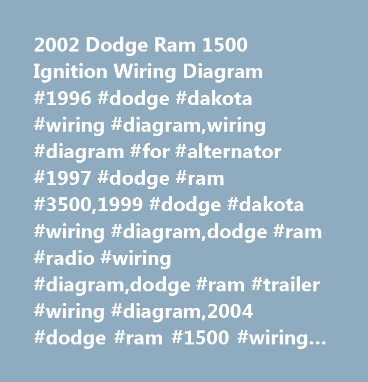 2002 Dodge Ram 1500 Ignition Wiring Diagram #1996 #dodge #dakota #wiring #diagram,wiring #diagram #for #alternator #1997 #dodge #ram #3500,1999 #dodge #dakota #wiring #diagram,dodge #ram #radio #wiring #diagram,dodge #ram #trailer #wiring #diagram,2004 #dodge #ram #1500 #wiring #harness #schematics,2004 #dodge #2500 #diesel #door #wire #harness,dodge #1500 #alternator #schematic,02 #dodge #ram #1500 #van #wiring #diagrams #ignition,89 #dodge #2500 #wiring #harness,2001 #dodge #ram #wiring…