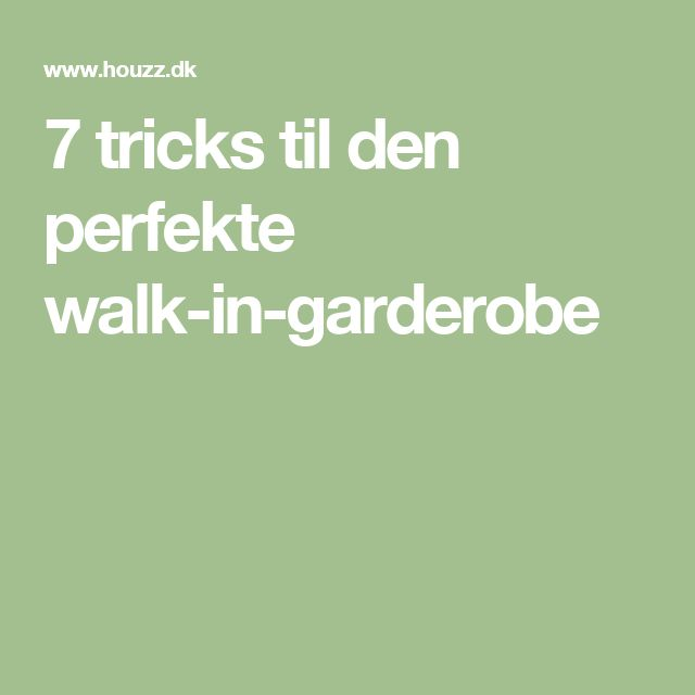7 tricks til den perfekte walk-in-garderobe