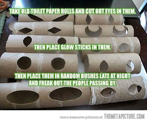 Cut out eyes from toilet paper rolls. Then place glow sticks in them and place them in random bushes at night