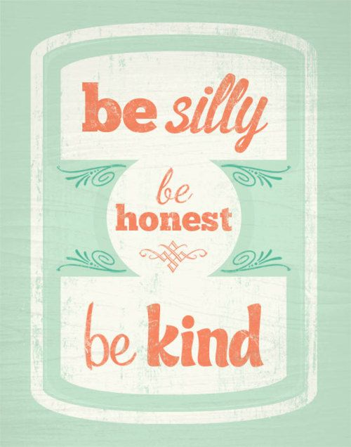 be silly, honest and kind: Silly, Be Honest, Life, Inspiration, Quotes, Be Kind, Bekind