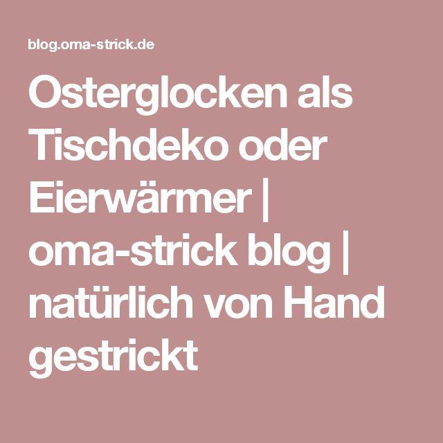 Osterglocken als Tischdeko oder Eierwärmer  |  oma-strick blog | natürlich von Hand gestrickt