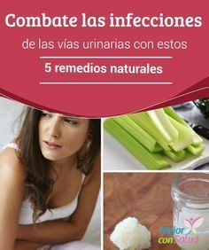 Combate las #infecciones de las vías urinarias con estos 5 #remediosnaturales Para aliviar las infecciones #urinarias debemos recurrir a remedios antiinflamatorios y diuréticos que nos ayuden tanto a controlar la inflamación como a eliminar los agentes infecciosos