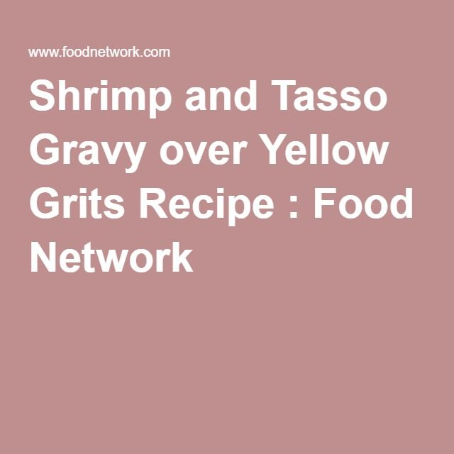 Shrimp and Tasso Gravy over Yellow Grits Recipe : Food Network