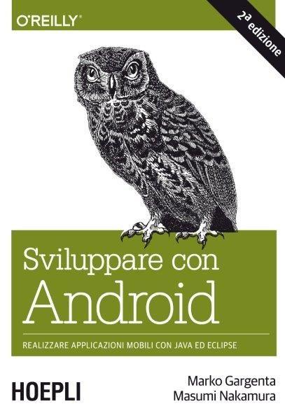 Sviluppare con Android. Realizzare applicazioni mobili con Java ed Eclipse | di Marko Gargenta e Masumi Nakamura. Un libro fondamentale per tutti coloro che desiderano creare app per dispositivi Android, guida il lettore dalla programmazione alla trattazione approfondita di service, Intent e Broadcast Receiver. http://www.hoepli.it/libro/imparare-android/9788820363352.html