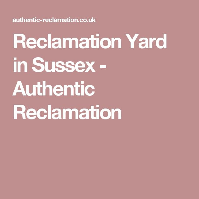 Reclamation Yard in Sussex - Authentic Reclamation