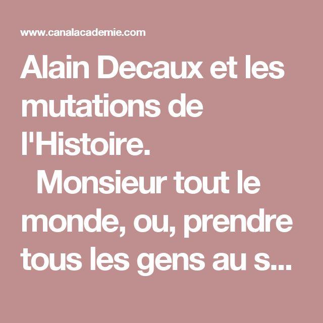 Alain Decaux et les mutations de l'Histoire. Monsieur tout le monde, ou, prendre tous les gens au sérieux et, partage son savoir !@savoirparlerfrancais