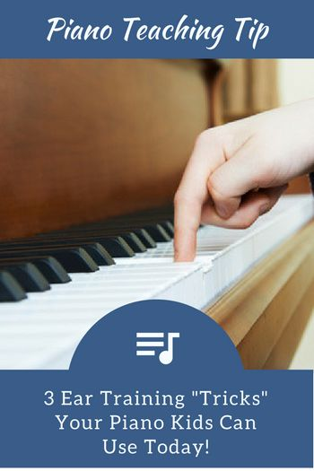 3 Ear Training Tricks That Your Piano Kids Can Use Today!   Teach Piano Today