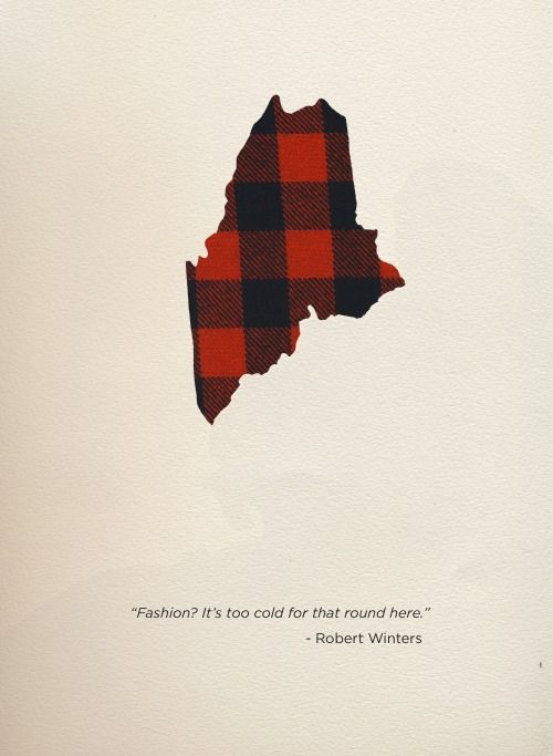 """""""Fashion? It's too cold for that round here. """" ~Robert Winters 