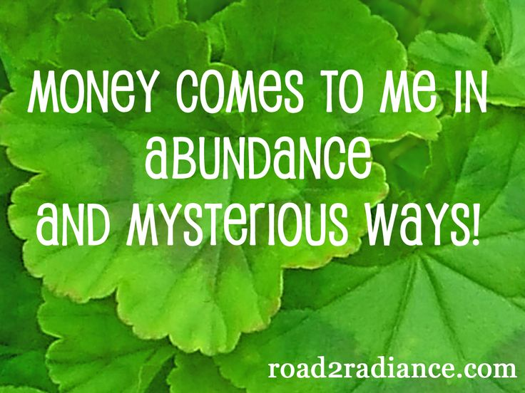 Money comes to me in abundance and mysterious ways!