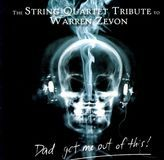 Dad Get Me Out of This: The String Quartet Tribute to Warren Zevon [CD]