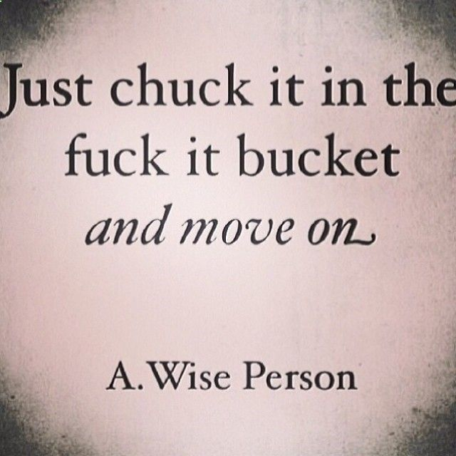 Just chuck it in the fuck it bucket and move on ...... A Wise Person