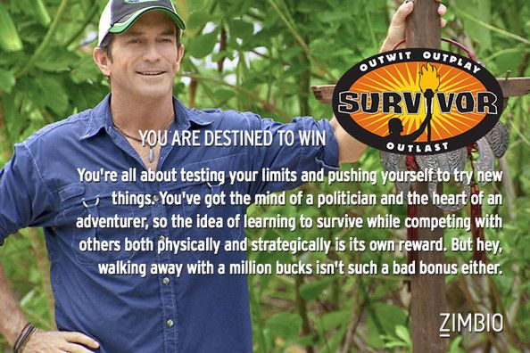 I took Zimbio's reality show quiz and I'm destined to win Survivor! What about you? #ZimbioQuiz
