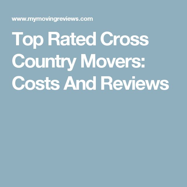 Top Rated Cross Country Movers: Costs And Reviews