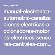 manual-electronica-automotriz-canalizaciones-electricas-accionadores-motores-electricos-sensores-centrales-componentes.pdf - Google Drive
