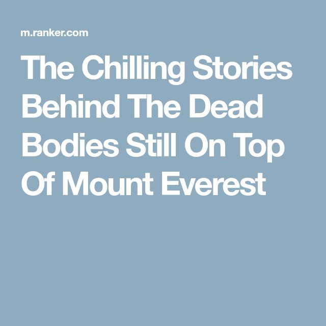 The Chilling Stories Behind The Dead Bodies Still On Top Of Mount Everest