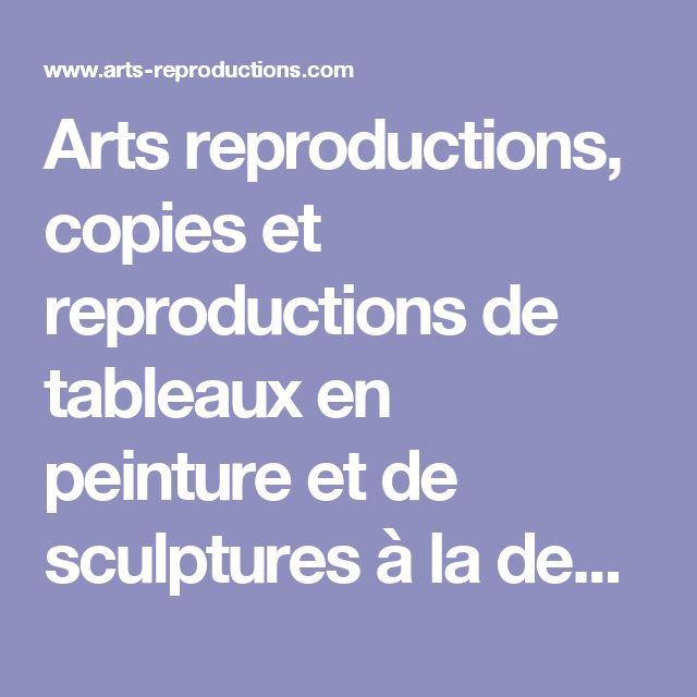 Arts reproductions, copies et reproductions de tableaux en peinture et de sculptures à la demande