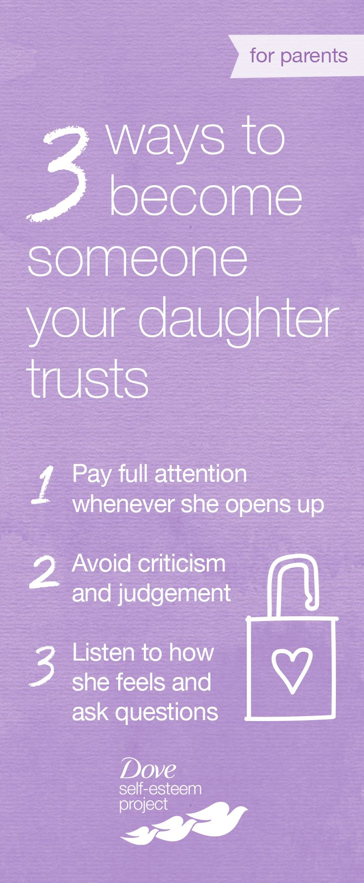 When your daughter opens up about her life, that's your window of opportunity to understand what really goes on in her world each day. What can close that window? Criticism, judgment and disapproval. Make it easy for her to open up to you and help ensure that your daughter sees you as a trusted advisor should she face a problem. For more info—head to www.pinterest.com/selfesteem. #SelfEsteemProject