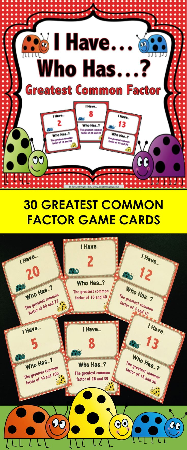 Greatest Common Factor 'I Have...Who Has' Game features 30 playing cards to help students practice determining the greatest common factor of two numbers. These 'I Have...Who Has' cards are so much fun, yet so simple to use. Plus, they can be played by individual students, by a small group of students, or even by the whole class!