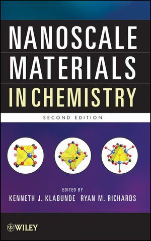 Nanoscale materials in chemistry / edited by Kenneth J. Klabunde and Ryan M. Richards