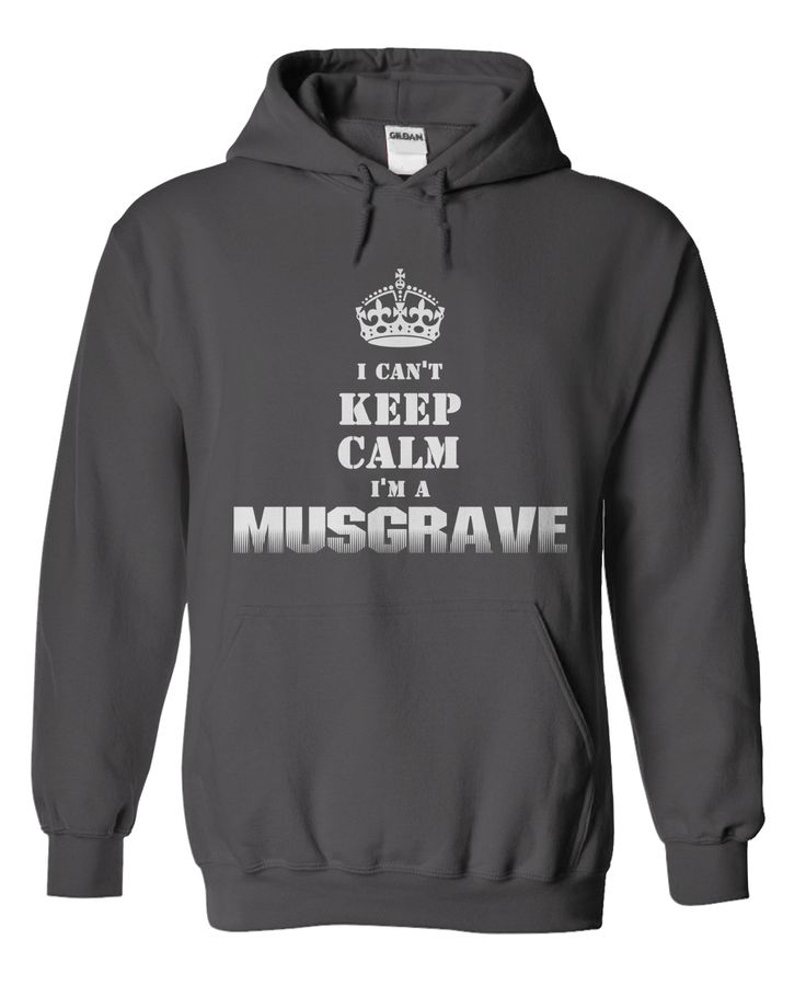 """I Cant Keep Calm Im a MUSGRAVE"" hoodie. For This Hoodie visit https://sites.google.com/site/shirtsunfrog/im-a-musgrave-hoodie"