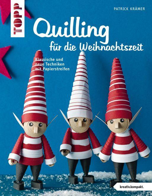 Quilling für die Weihnachtszeit - Klassische und neue Techniken mit Papierstreifen