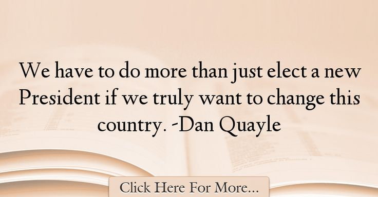 Dan Quayle Quotes About Change - 9639