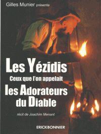 Gilles Meunier et Joachim Menant - Les Yézidis - Ceux qu'on appelait les adorateurs du diable.