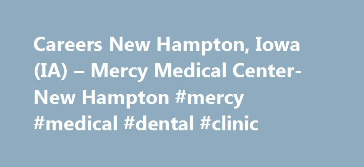 Careers New Hampton, Iowa (IA) – Mercy Medical Center-New Hampton #mercy #medical #dental #clinic http://los-angeles.remmont.com/careers-new-hampton-iowa-ia-mercy-medical-center-new-hampton-mercy-medical-dental-clinic/  # Careers At Mercy Medical Center – New Hampton, we are looking for people who are living out their calling. We want you to be passionate about coming to work, and challenged to achieve your potential. Living by these virtues, we pride ourselves on exceptional quality and…