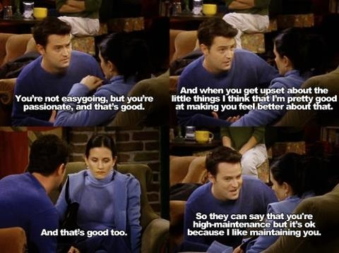 Chandler and Monica....I just want someone willing to maintain me.... Friends love quote. So perfect..
