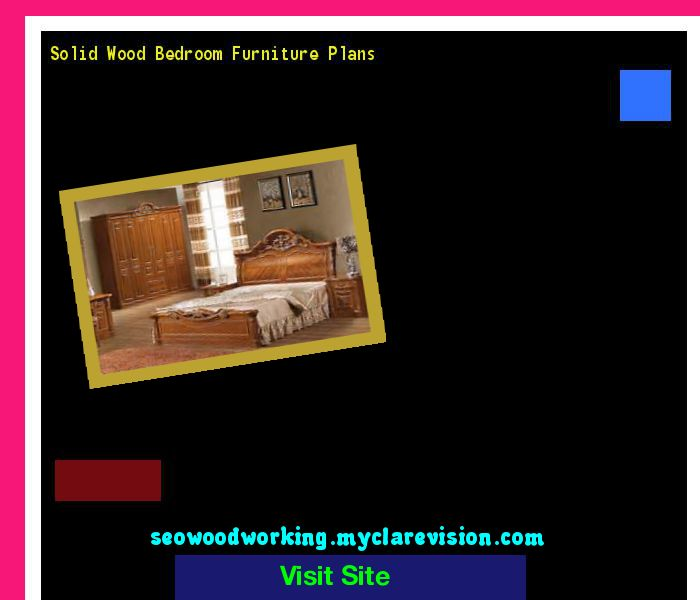 Solid Wood Bedroom Furniture Plans 153638 - Woodworking Plans and Projects!