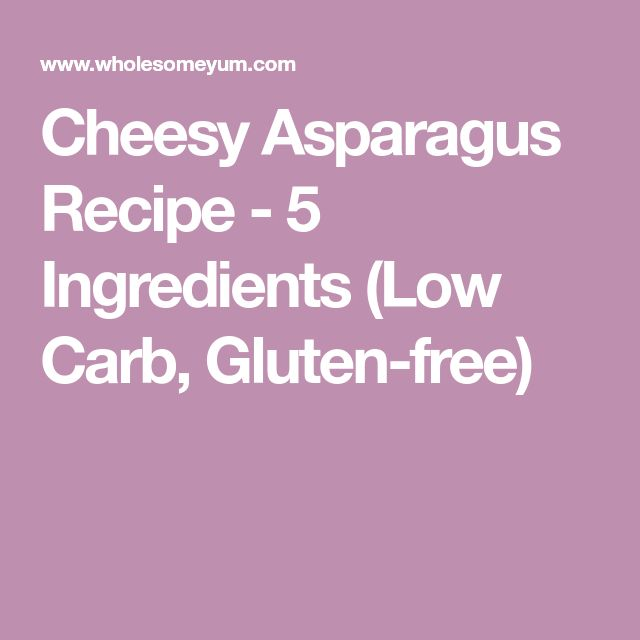 Cheesy Asparagus Recipe - 5 Ingredients (Low Carb, Gluten-free)