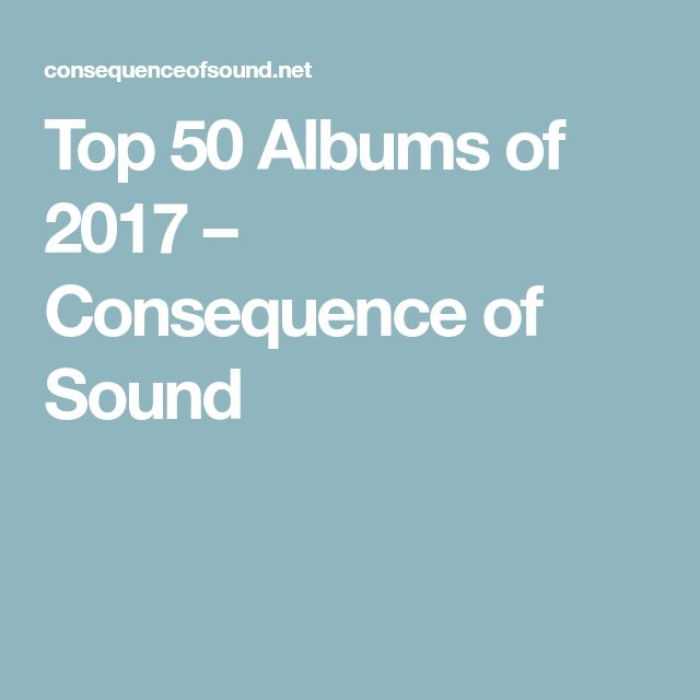 Top 50 Albums of 2017 – Consequence of Sound