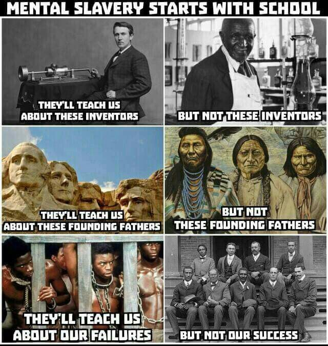 People of Color...School is yet another system for suppression. Learn as much as you can about your history and then teach it to your children. Home is the first classroom. The best headstart program is at home! Teach your kids to read and do basic math BEFORE they enter school. YOU ARE THEIR FIRST TEACHER!!!