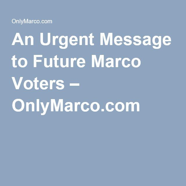 An Urgent Message to Future Marco Voters – OnlyMarco.com