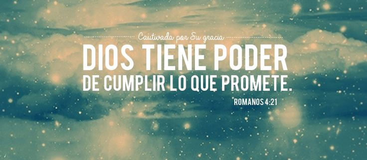 Dios tiene poder para cumplir lo que promete. Romanos 4:21 /Frases ♥ Cristianas ♥