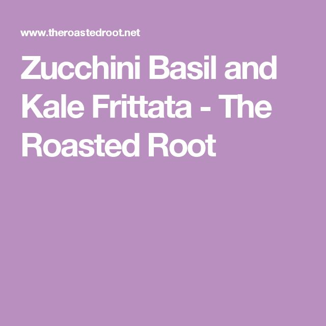 Zucchini Basil and Kale Frittata - The Roasted Root