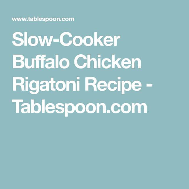 Slow-Cooker Buffalo Chicken Rigatoni Recipe - Tablespoon.com