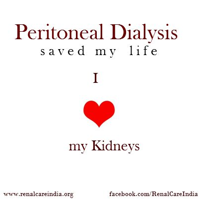 Peritoneal Dialysis saved my life!!! I have done Hemodialysis and Peritoneal Dialysis and I have to say that PD is the way to go if you want to enjoy life outside a clinic 3 days a week for 3 4 hours at a time.