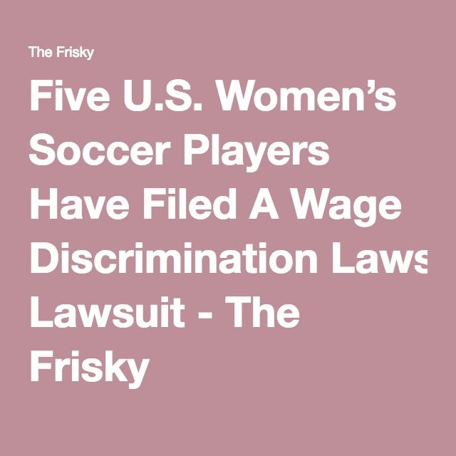 Five U.S. Women's Soccer Players Have Filed A Wage Discrimination Lawsuit - The Frisky