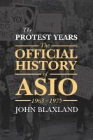 The protest years [electronic resource] : The Official History of ASIO, 1963-1975. John Blaxland. / John Blaxland